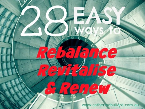 28 ways to rebalance, revitalise & renew you